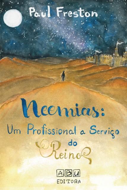 Neemias: Um Profissional a Serviço do Reino - Paul Freston