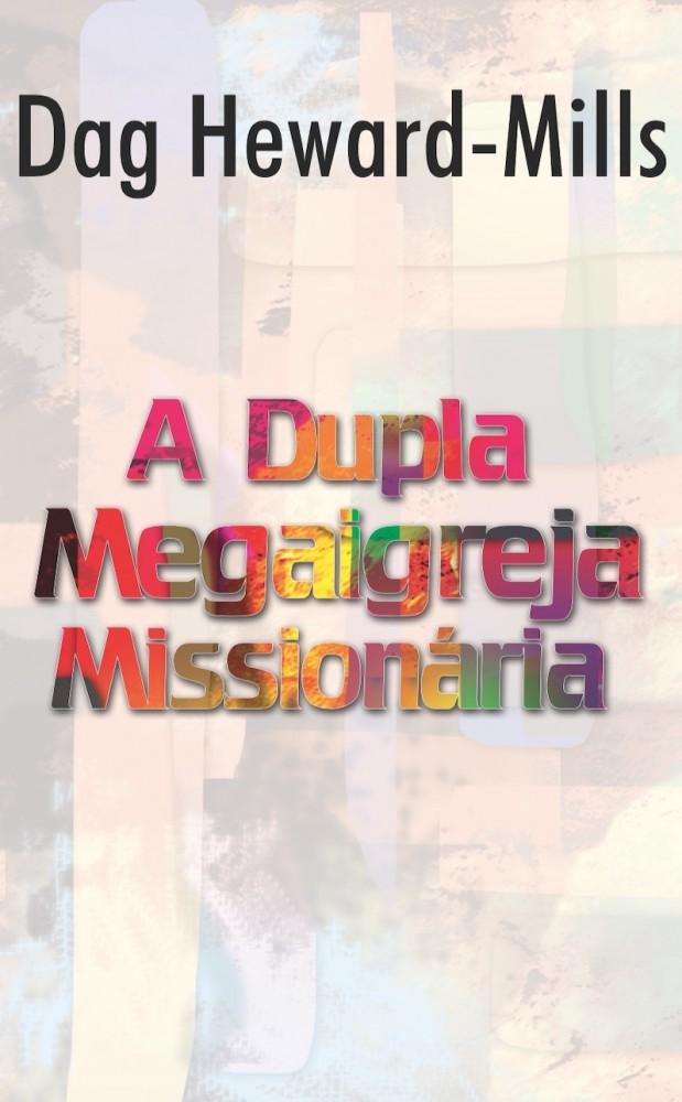 A Dupla Megaigreja Missionária  [LIVRO ELETRÔNICO]