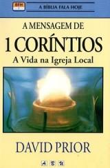 A Mensagem de 1 Coríntios - A vida na igreja local