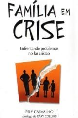Família em Crise - Enfrentando problemas no lar cristão