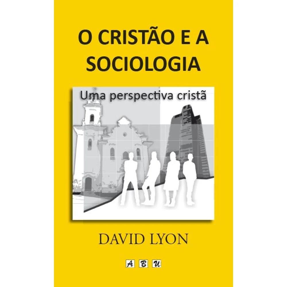 O Cristão e a Sociologia (David Lyon)