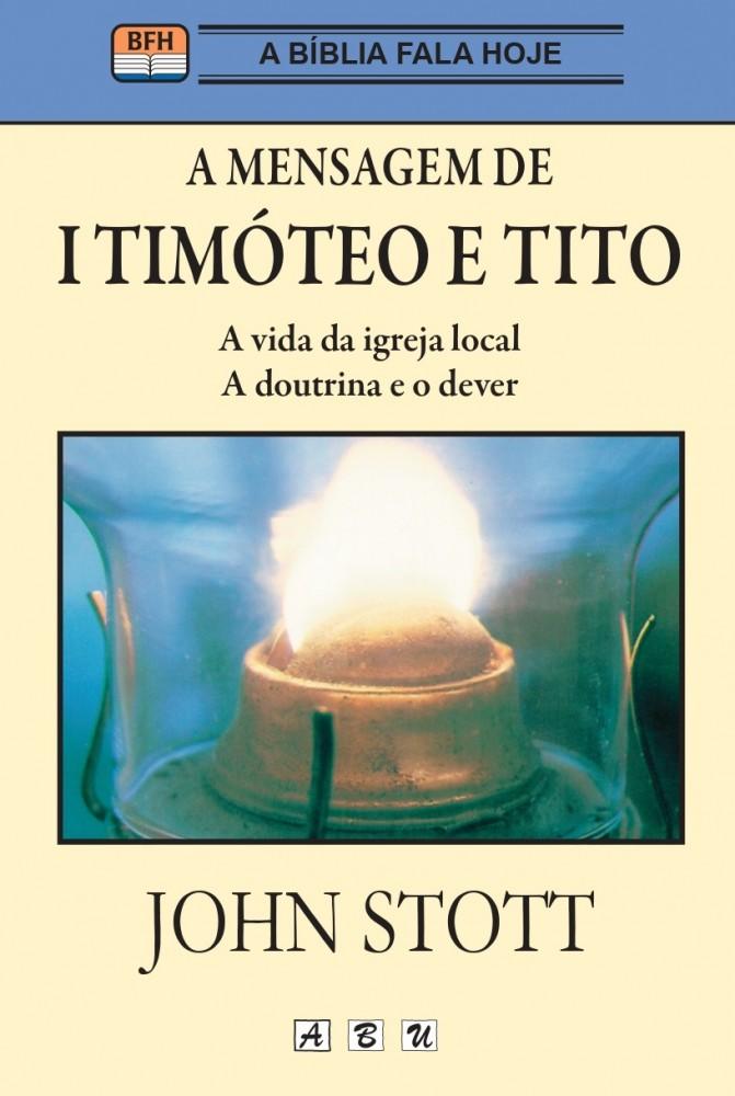 A Mensgem de 1a Timóteo e Tito - A vida da Igreja Local